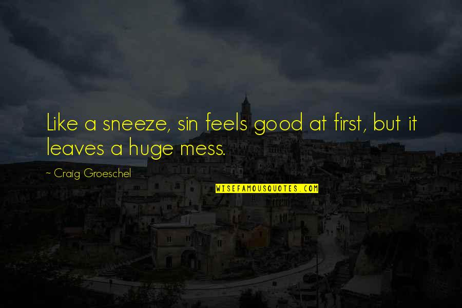 The Biggest Smiles Quotes By Craig Groeschel: Like a sneeze, sin feels good at first,