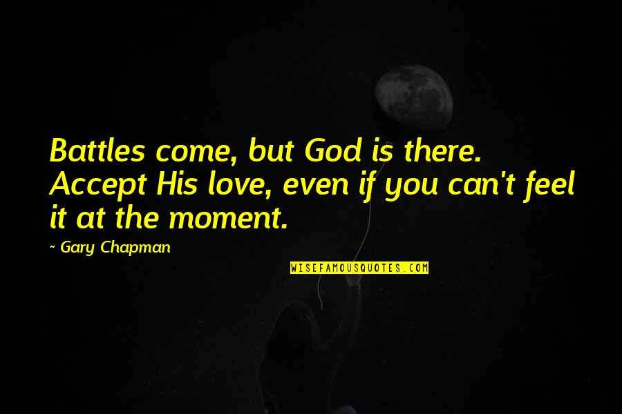 The Black Queen Criminal Minds Quotes By Gary Chapman: Battles come, but God is there. Accept His
