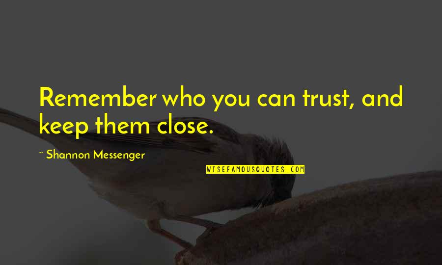 The Black Queen Criminal Minds Quotes By Shannon Messenger: Remember who you can trust, and keep them