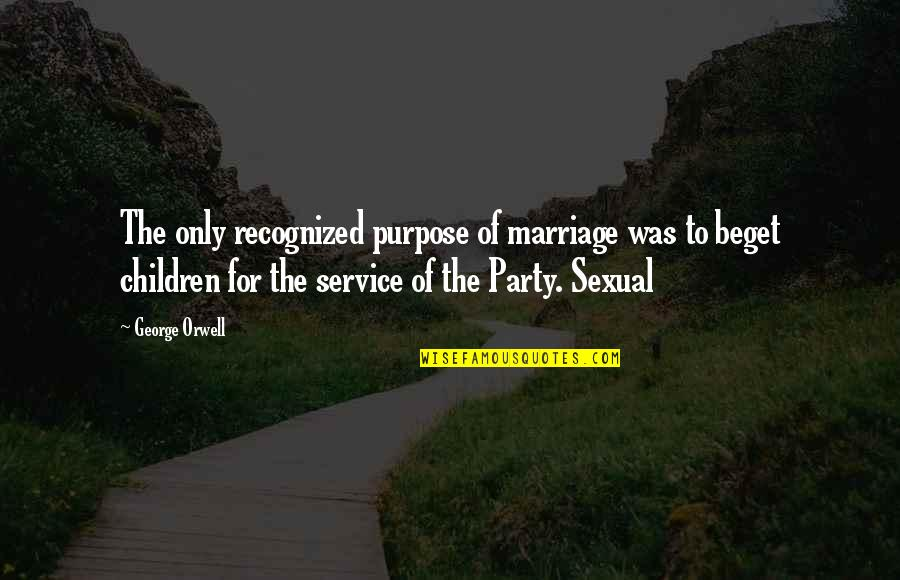 The Blacker The Berry Quotes By George Orwell: The only recognized purpose of marriage was to