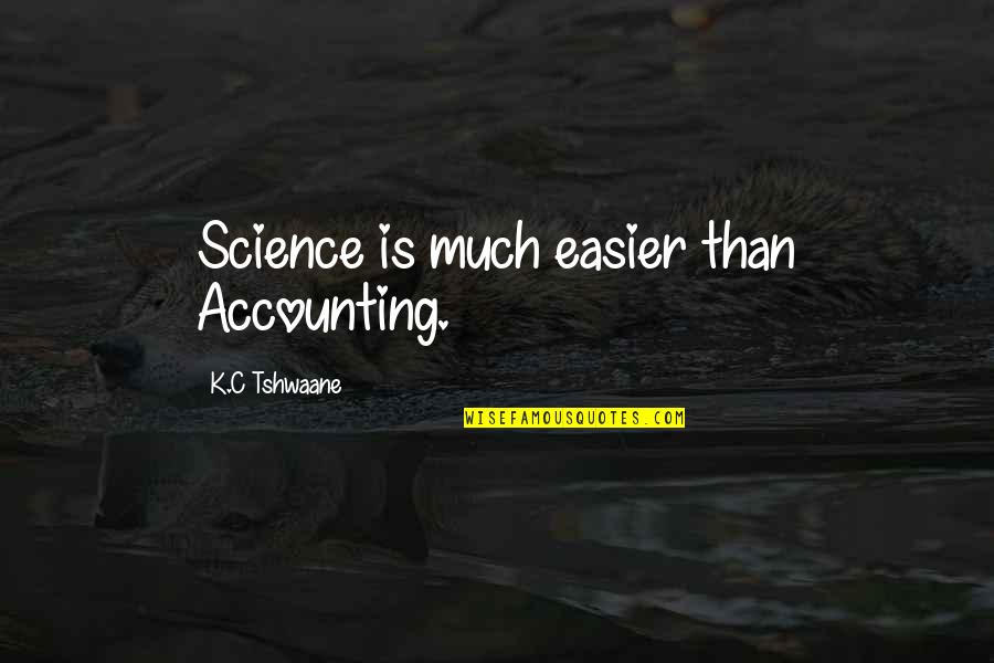 The Blacker The Berry Quotes By K.C Tshwaane: Science is much easier than Accounting.