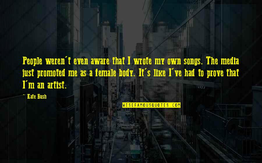 The Body Artist Quotes By Kate Bush: People weren't even aware that I wrote my