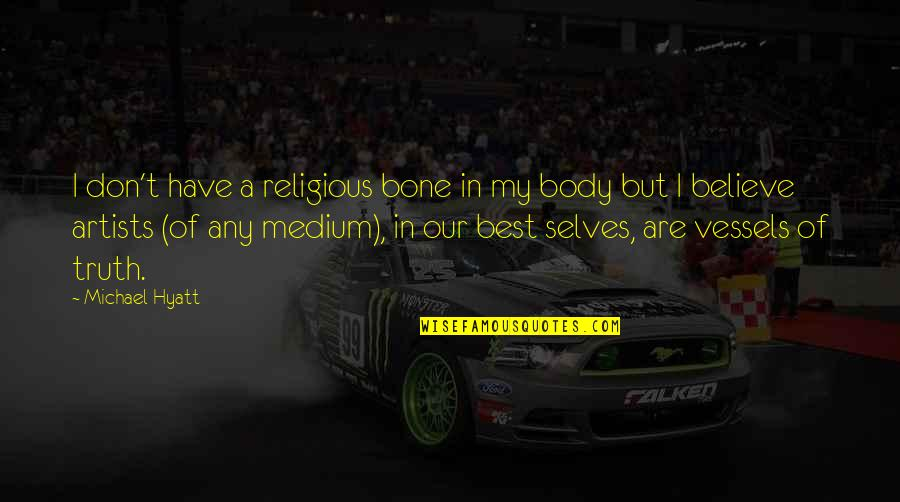 The Body Artist Quotes By Michael Hyatt: I don't have a religious bone in my