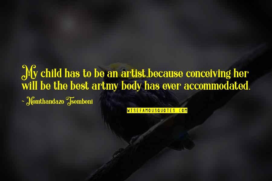 The Body Artist Quotes By Nomthandazo Tsembeni: My child has to be an artist,because conceiving