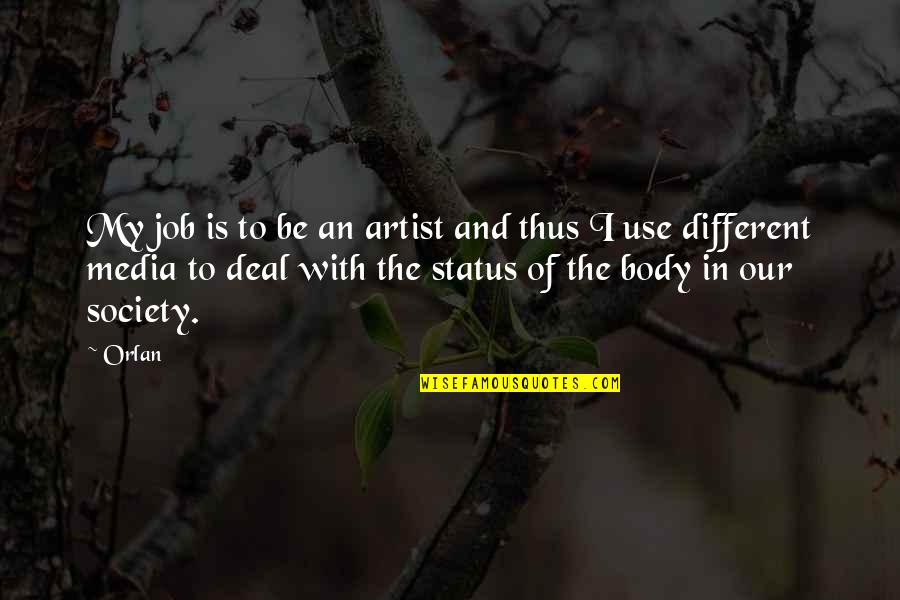 The Body Artist Quotes By Orlan: My job is to be an artist and