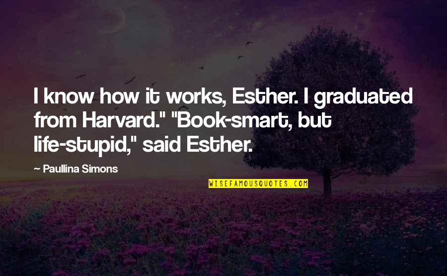 The Book Of Esther Quotes By Paullina Simons: I know how it works, Esther. I graduated