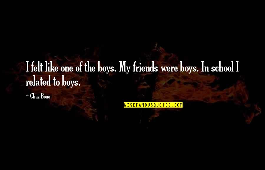 The Boy I Like Quotes By Chaz Bono: I felt like one of the boys. My