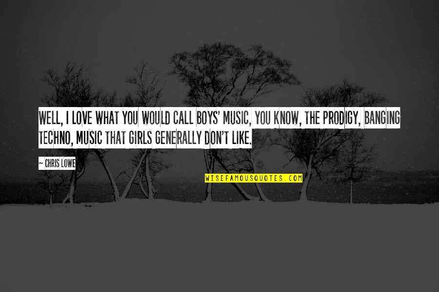 The Boy I Like Quotes By Chris Lowe: Well, I love what you would call boys'