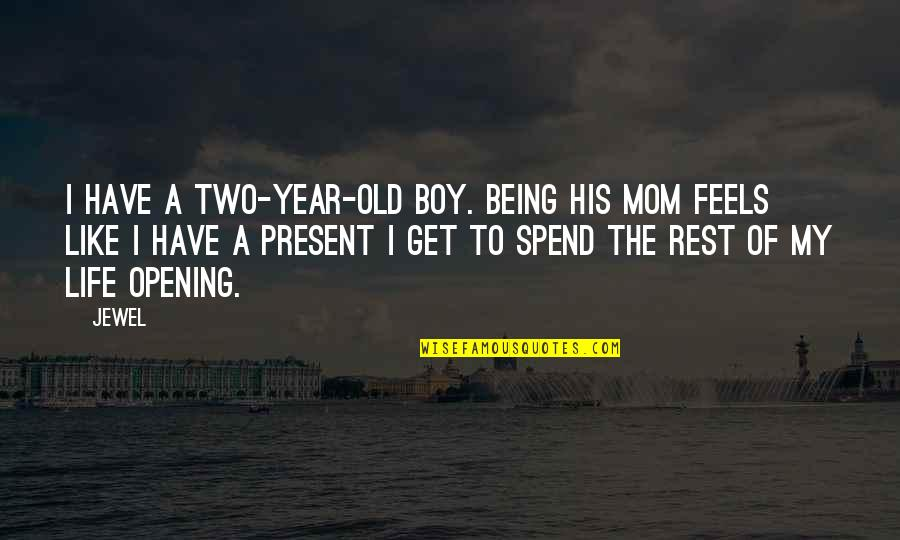 The Boy I Like Quotes By Jewel: I have a two-year-old boy. Being his mom