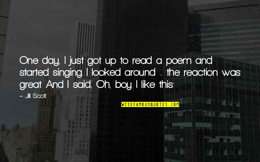 The Boy I Like Quotes By Jill Scott: One day, I just got up to read
