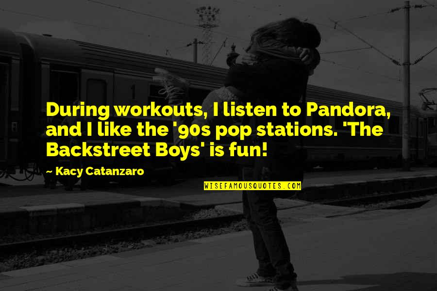 The Boy I Like Quotes By Kacy Catanzaro: During workouts, I listen to Pandora, and I