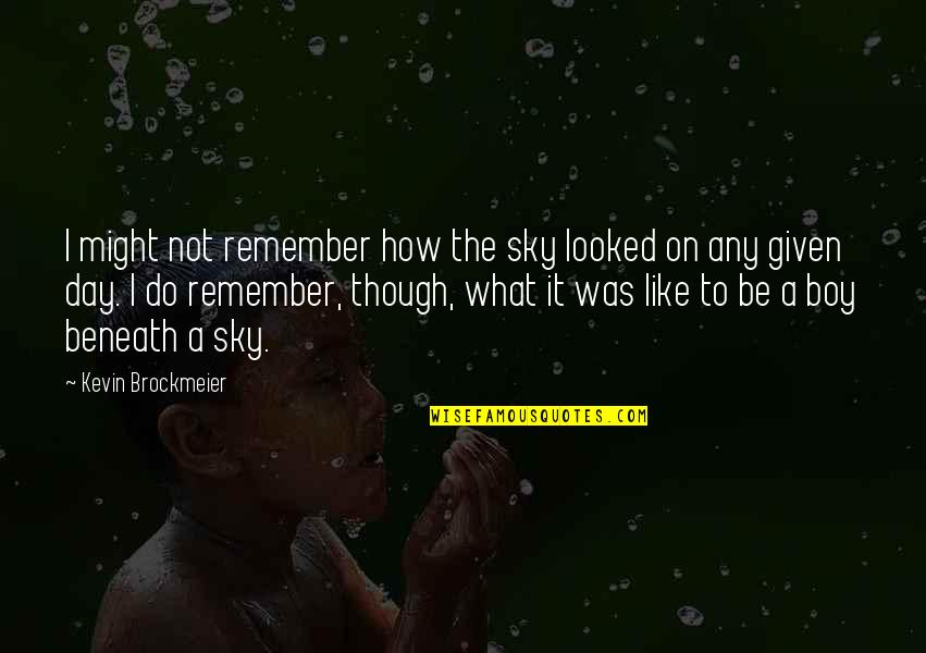 The Boy I Like Quotes By Kevin Brockmeier: I might not remember how the sky looked