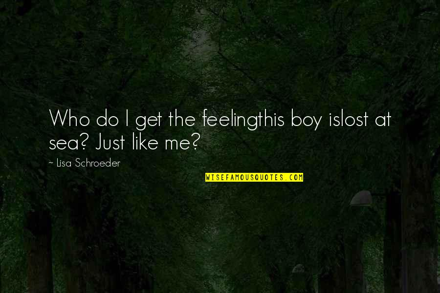 The Boy I Like Quotes By Lisa Schroeder: Who do I get the feelingthis boy islost