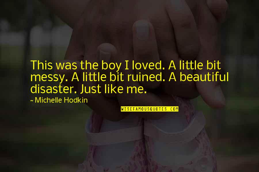 The Boy I Like Quotes By Michelle Hodkin: This was the boy I loved. A little