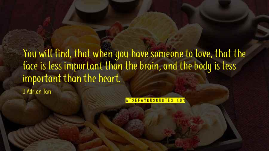 The Brain And Heart Quotes By Adrian Tan: You will find, that when you have someone