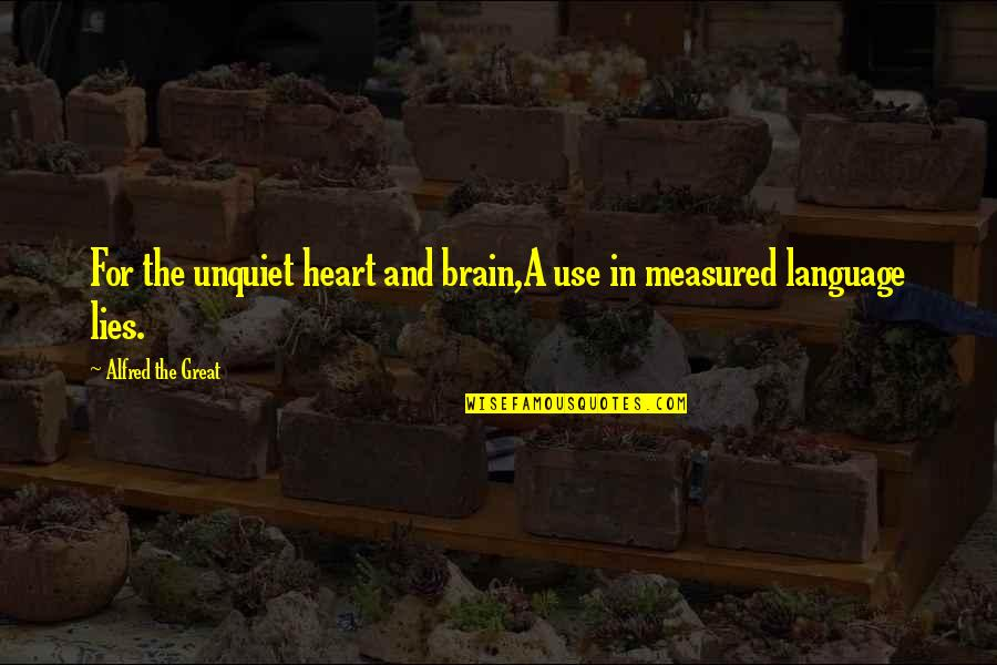 The Brain And Heart Quotes By Alfred The Great: For the unquiet heart and brain,A use in
