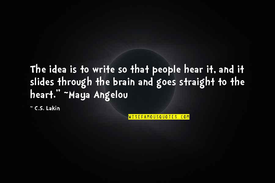 The Brain And Heart Quotes By C.S. Lakin: The idea is to write so that people