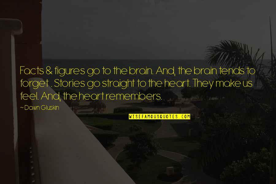 The Brain And Heart Quotes By Dawn Gluskin: Facts & figures go to the brain. And,