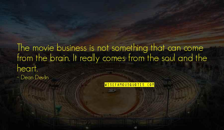 The Brain And Heart Quotes By Dean Devlin: The movie business is not something that can