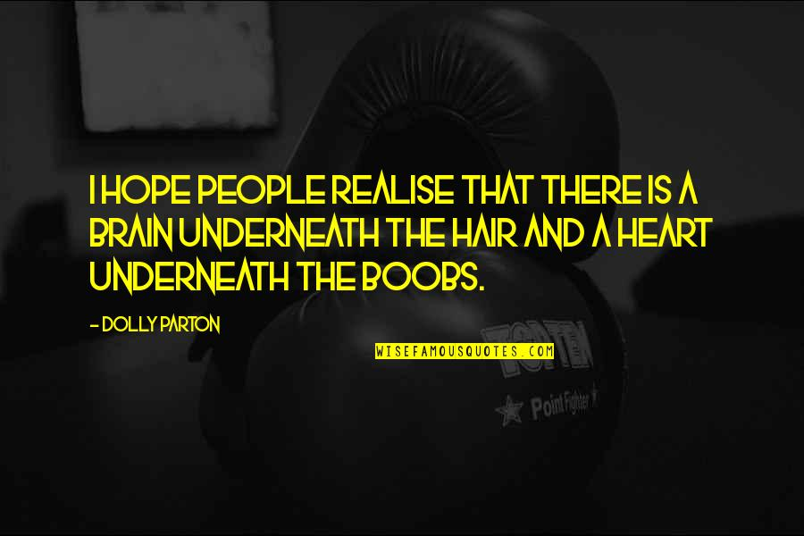 The Brain And Heart Quotes By Dolly Parton: I hope people realise that there is a