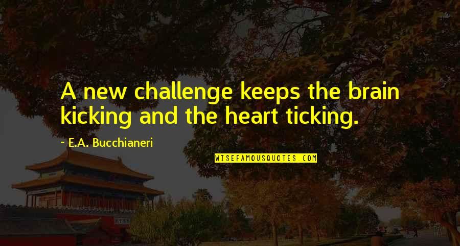 The Brain And Heart Quotes By E.A. Bucchianeri: A new challenge keeps the brain kicking and