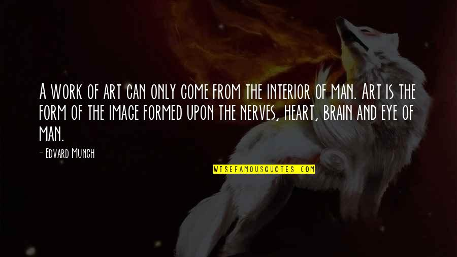 The Brain And Heart Quotes By Edvard Munch: A work of art can only come from