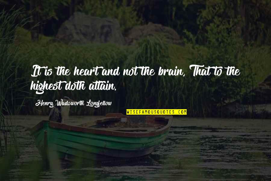 The Brain And Heart Quotes By Henry Wadsworth Longfellow: It is the heart and not the brain,