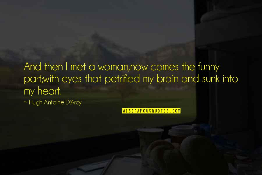 The Brain And Heart Quotes By Hugh Antoine D'Arcy: And then I met a woman,now comes the