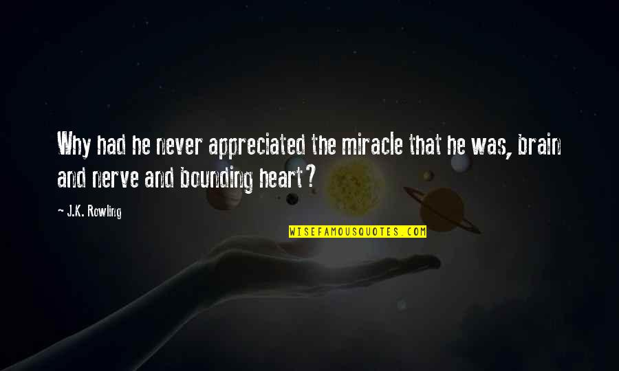 The Brain And Heart Quotes By J.K. Rowling: Why had he never appreciated the miracle that