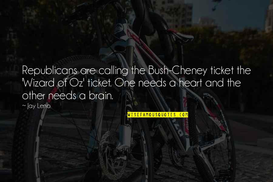 The Brain And Heart Quotes By Jay Leno: Republicans are calling the Bush-Cheney ticket the 'Wizard