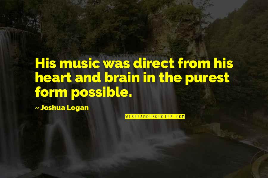 The Brain And Heart Quotes By Joshua Logan: His music was direct from his heart and