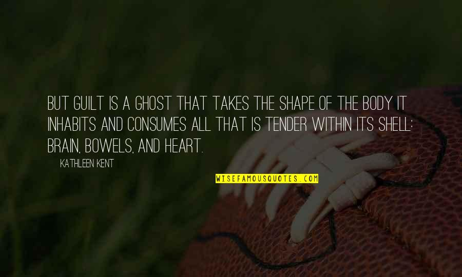 The Brain And Heart Quotes By Kathleen Kent: But guilt is a ghost that takes the