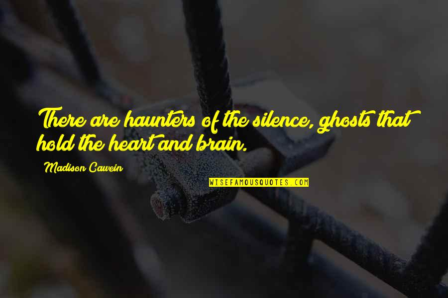 The Brain And Heart Quotes By Madison Cawein: There are haunters of the silence, ghosts that