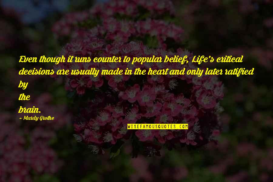 The Brain And Heart Quotes By Mardy Grothe: Even though it runs counter to popular belief,