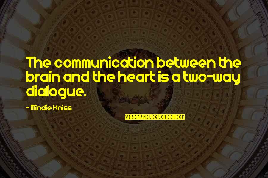 The Brain And Heart Quotes By Mindie Kniss: The communication between the brain and the heart
