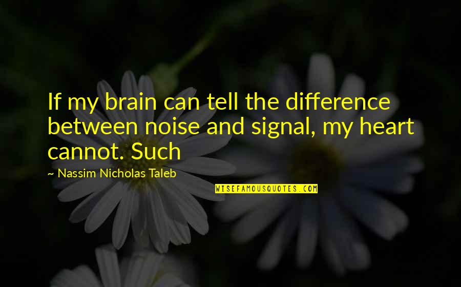 The Brain And Heart Quotes By Nassim Nicholas Taleb: If my brain can tell the difference between