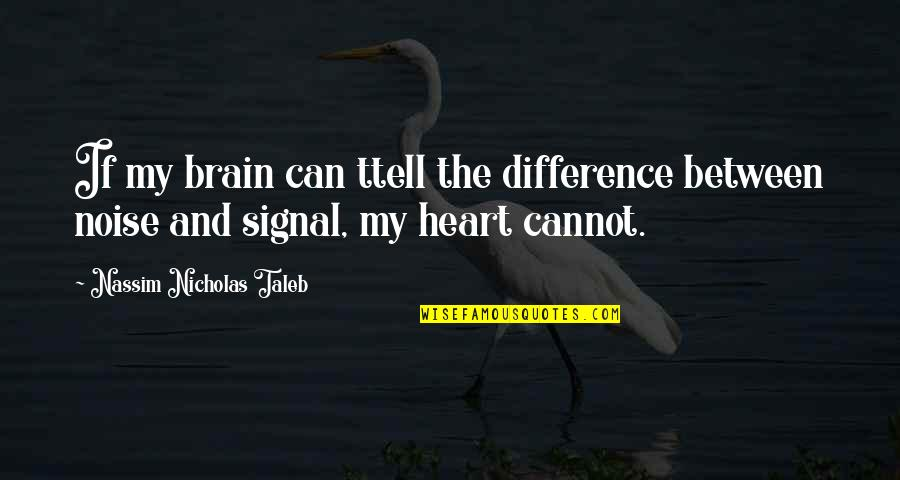 The Brain And Heart Quotes By Nassim Nicholas Taleb: If my brain can ttell the difference between