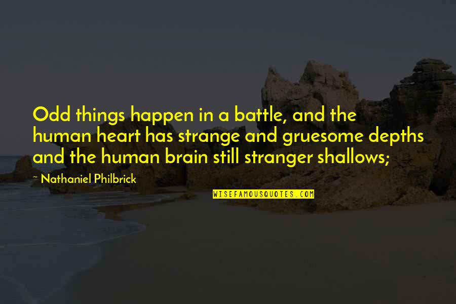 The Brain And Heart Quotes By Nathaniel Philbrick: Odd things happen in a battle, and the
