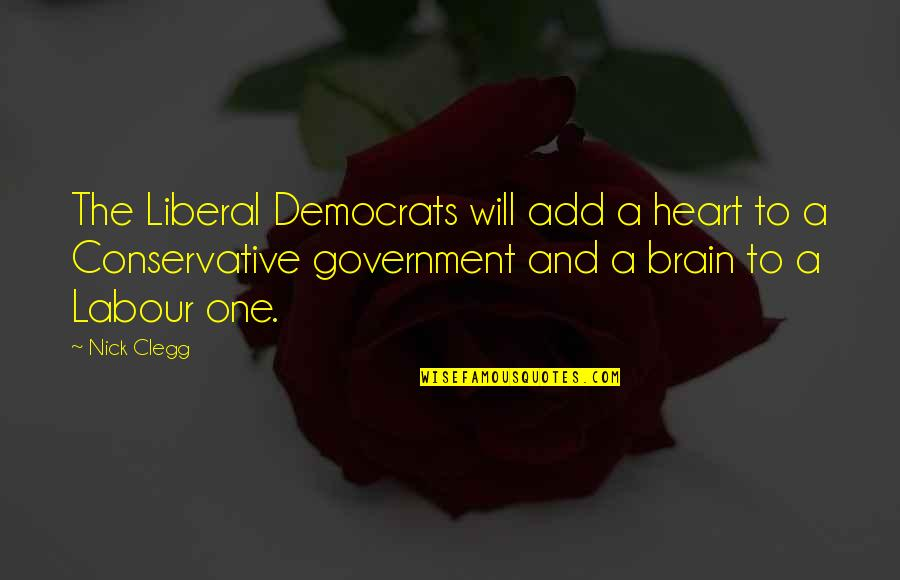 The Brain And Heart Quotes By Nick Clegg: The Liberal Democrats will add a heart to