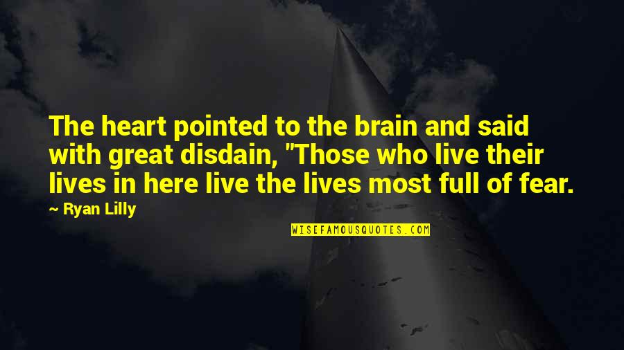 The Brain And Heart Quotes By Ryan Lilly: The heart pointed to the brain and said