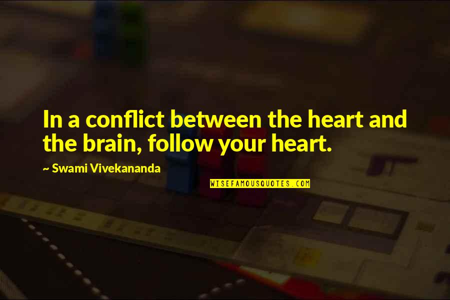 The Brain And Heart Quotes By Swami Vivekananda: In a conflict between the heart and the