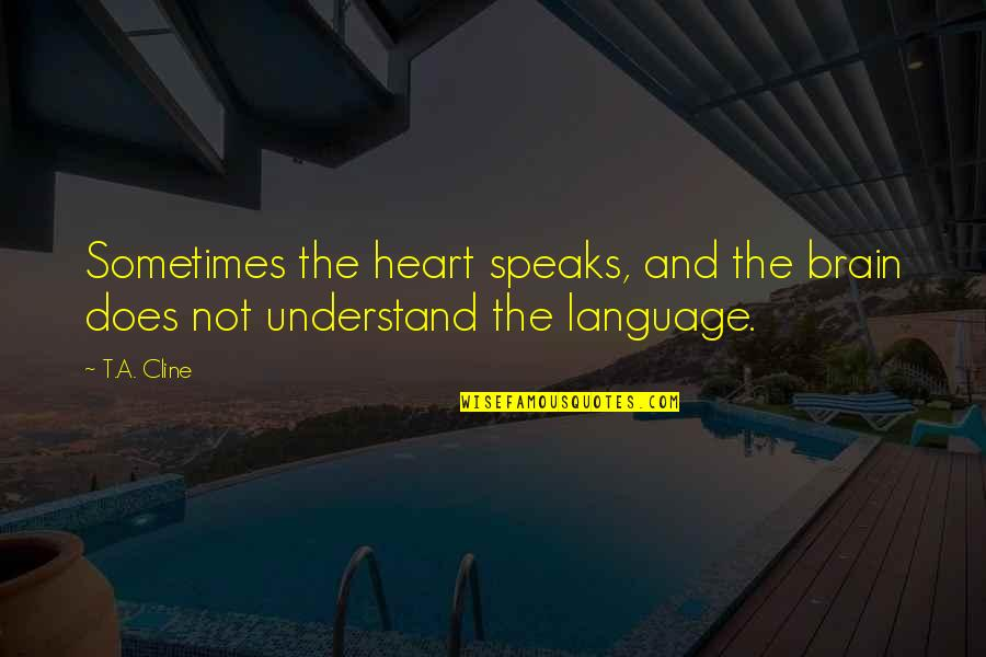 The Brain And Heart Quotes By T.A. Cline: Sometimes the heart speaks, and the brain does