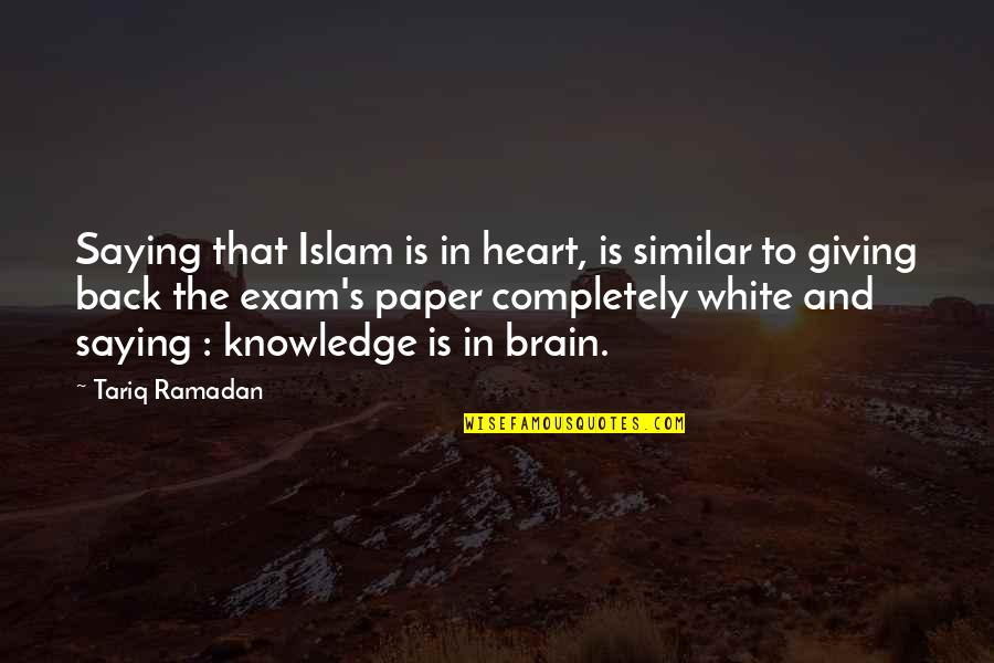 The Brain And Heart Quotes By Tariq Ramadan: Saying that Islam is in heart, is similar