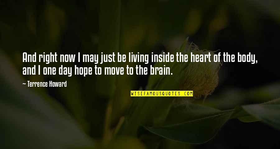 The Brain And Heart Quotes By Terrence Howard: And right now I may just be living