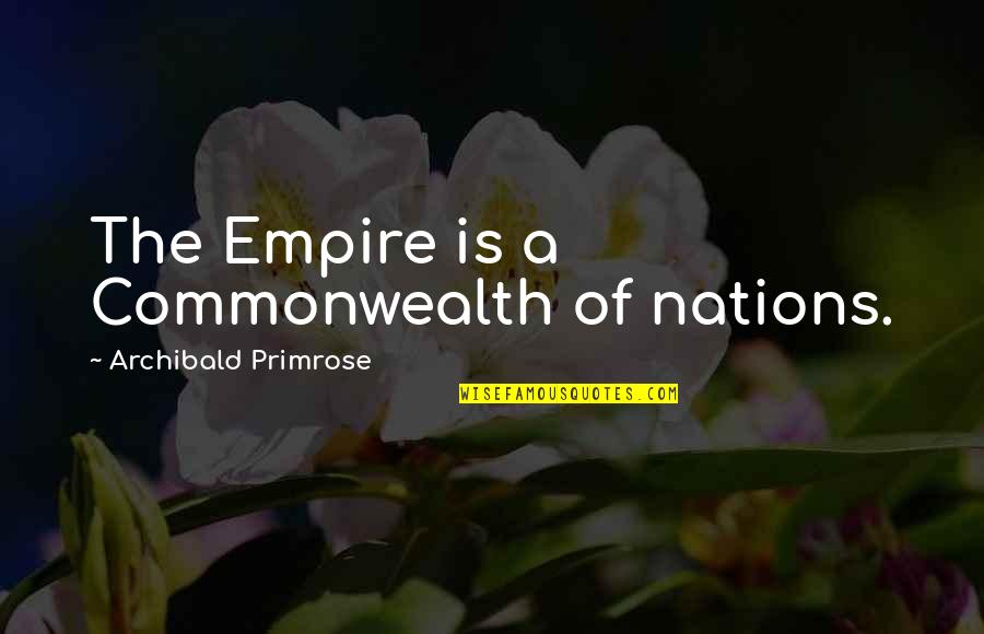 The British Empire Quotes By Archibald Primrose: The Empire is a Commonwealth of nations.