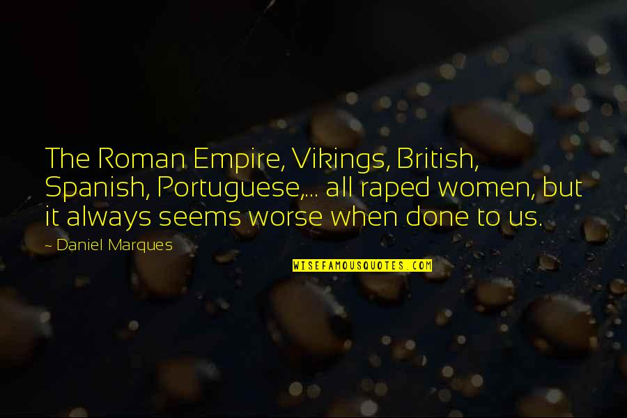 The British Empire Quotes By Daniel Marques: The Roman Empire, Vikings, British, Spanish, Portuguese,... all