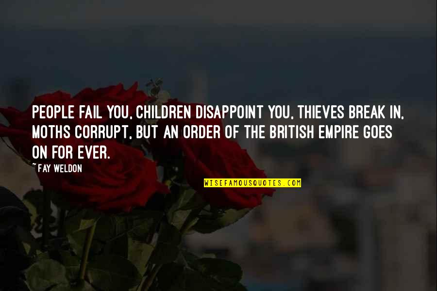 The British Empire Quotes By Fay Weldon: People fail you, children disappoint you, thieves break