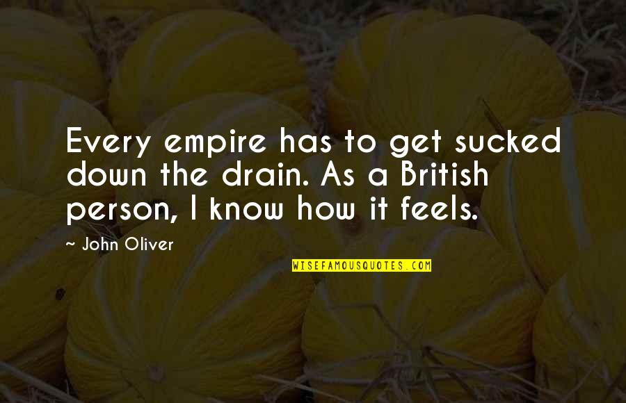 The British Empire Quotes By John Oliver: Every empire has to get sucked down the