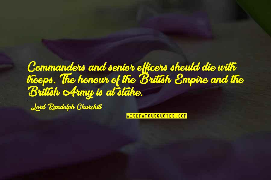The British Empire Quotes By Lord Randolph Churchill: Commanders and senior officers should die with troops.