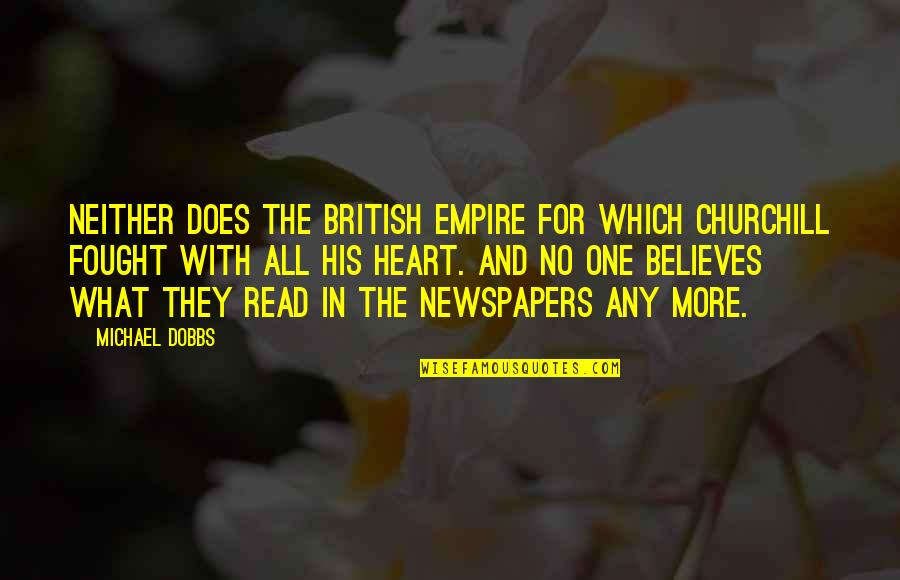 The British Empire Quotes By Michael Dobbs: Neither does the British Empire for which Churchill